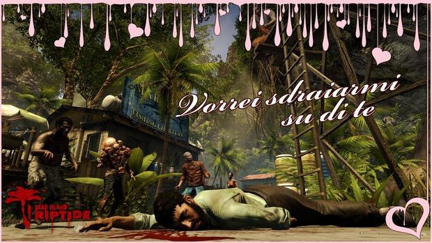 Buon San Valentino...in perfetto stile Dead Island Riptide!