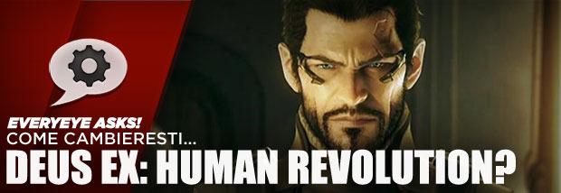 Come cambieresti... Deus Ex: Human Revolution?