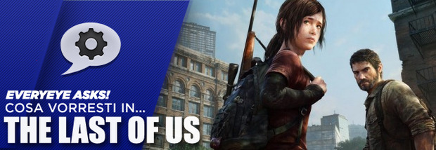 Cosa Vorresti In... The Last Of Us