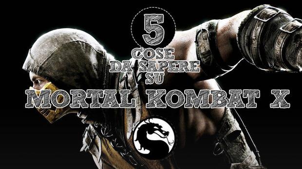 5 Cose da Sapere su... Mortal Kombat X - Notizia