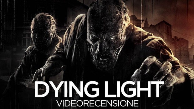 Dying Light: Video Recensione - Notizia